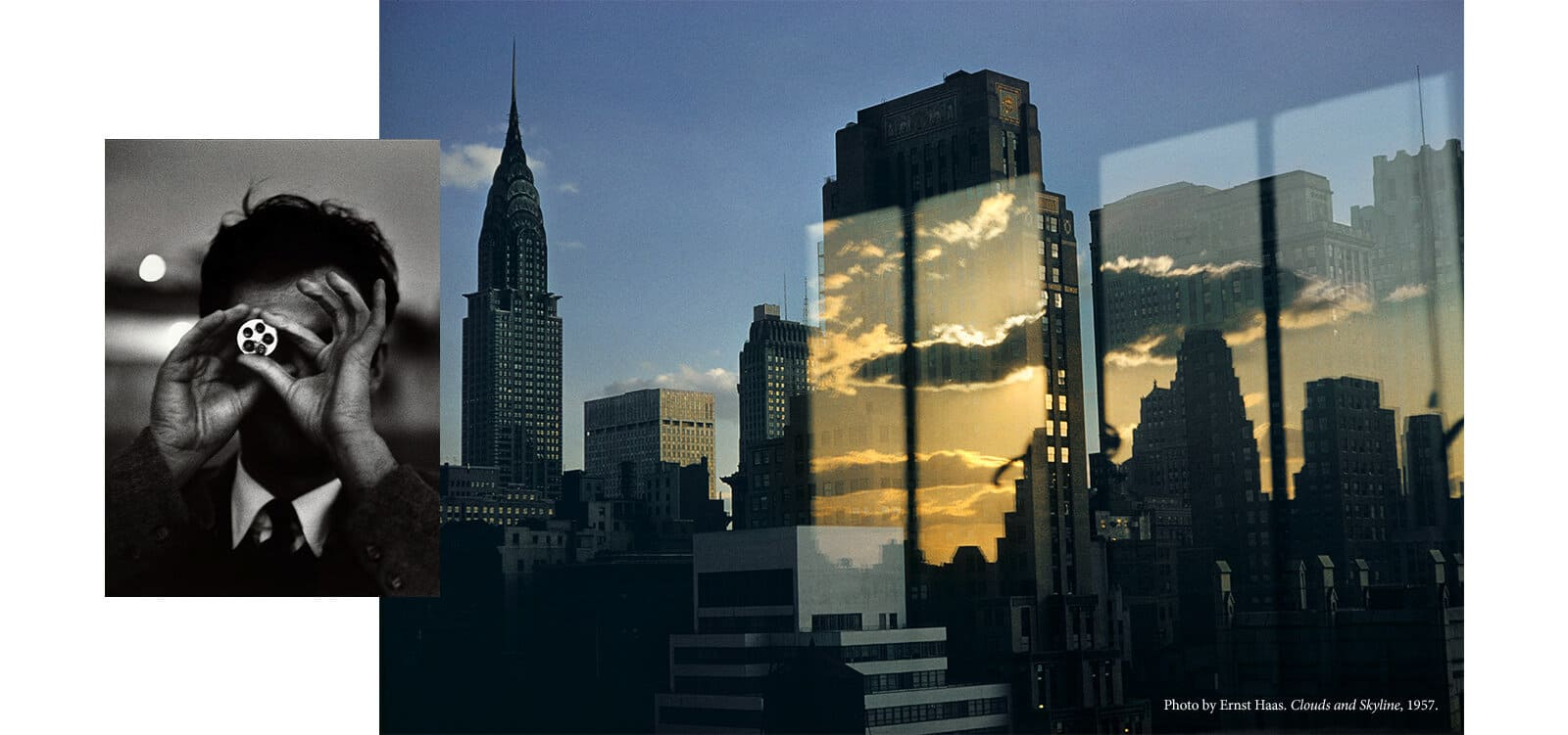 A black-and-white image of photographer Ernst Haas holding a camera is placed to the left of one of his works. This color photograph by Ernst Haas abstracts images of light reflections and clouds with the New York City skyline. A photograph of the Chrysler Building and midtown Manhattan is juxtaposed with four long rectangles showing a golden-and-blue sky with white clouds above the Manhattan skyline.