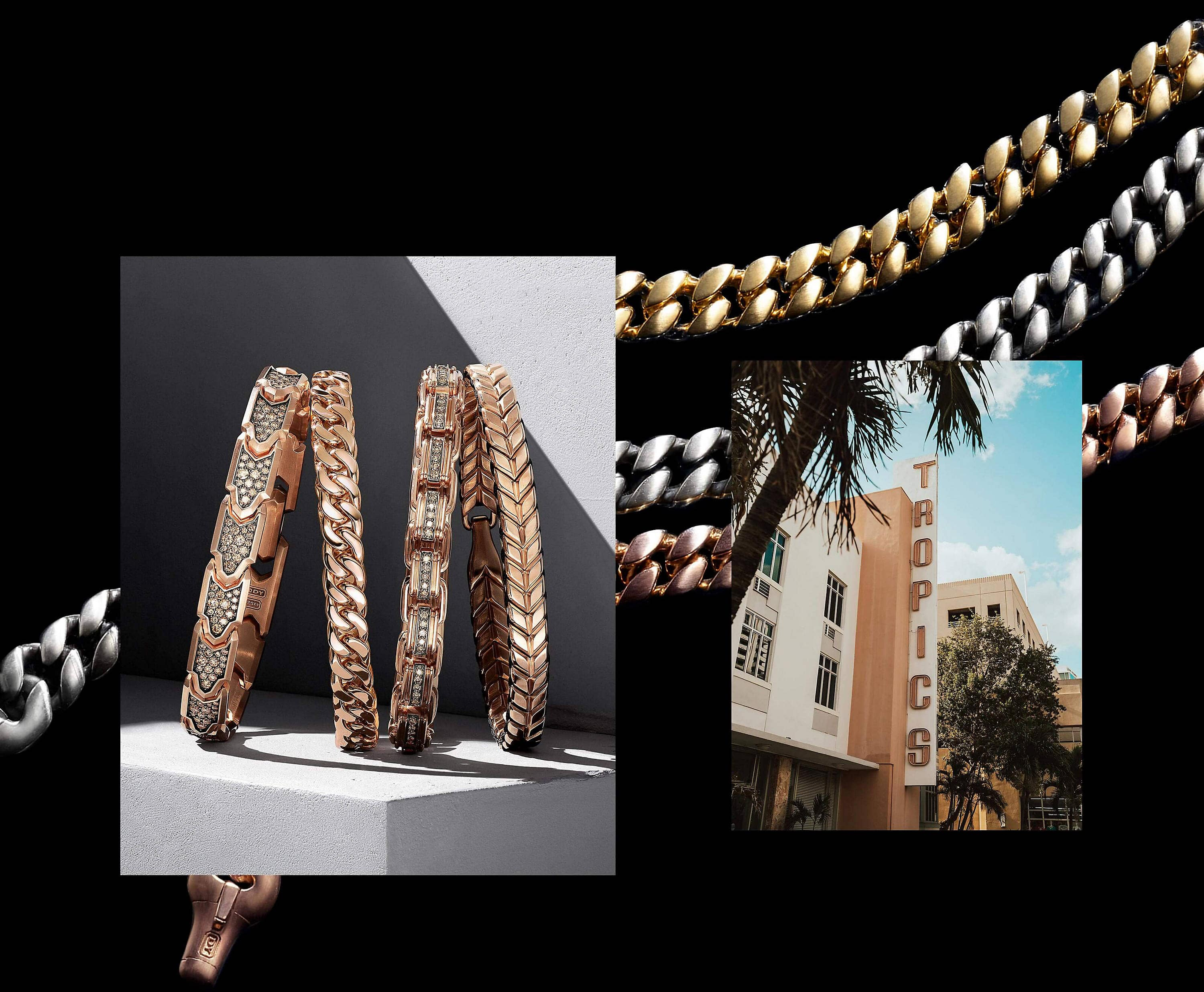 Two color photos are juxtaposed on a black background with white text. On the left is an image showing four David Yurman men's chain bracelets in 18K rose gold with or without pavé diamonds leaning against one another on a dark grey stone shelf with diagonal shadows. On the right is a photo of the Tropics hotel in Miami. Draped behind the pictures are David Yurman men's Chain necklaces in 18K yellow gold, sterling silver and 18K rose gold
